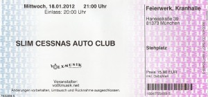 Slim Cessna's Auto Club - Munich (Kranhalle)(18.01.2012) Ticket © Alex Melomane