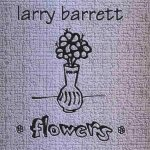 Larry Barrett - Flowers